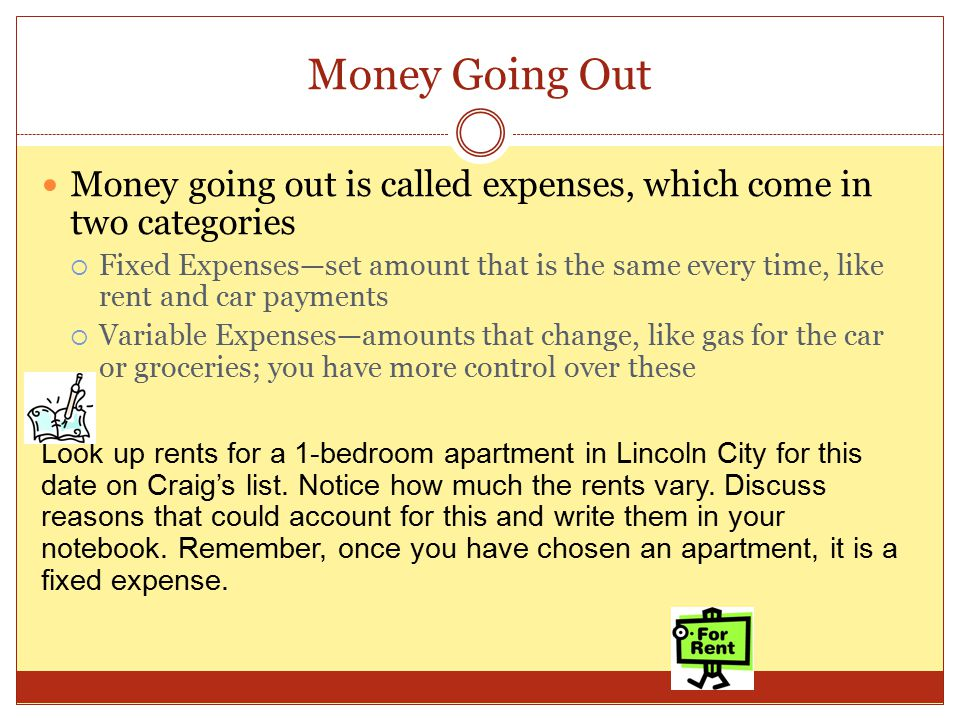Money Going Out Money going out is called expenses, which come in two categories.