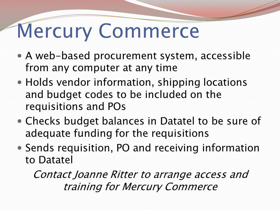 Mercury Commerce A web-based procurement system, accessible from any computer at any time.