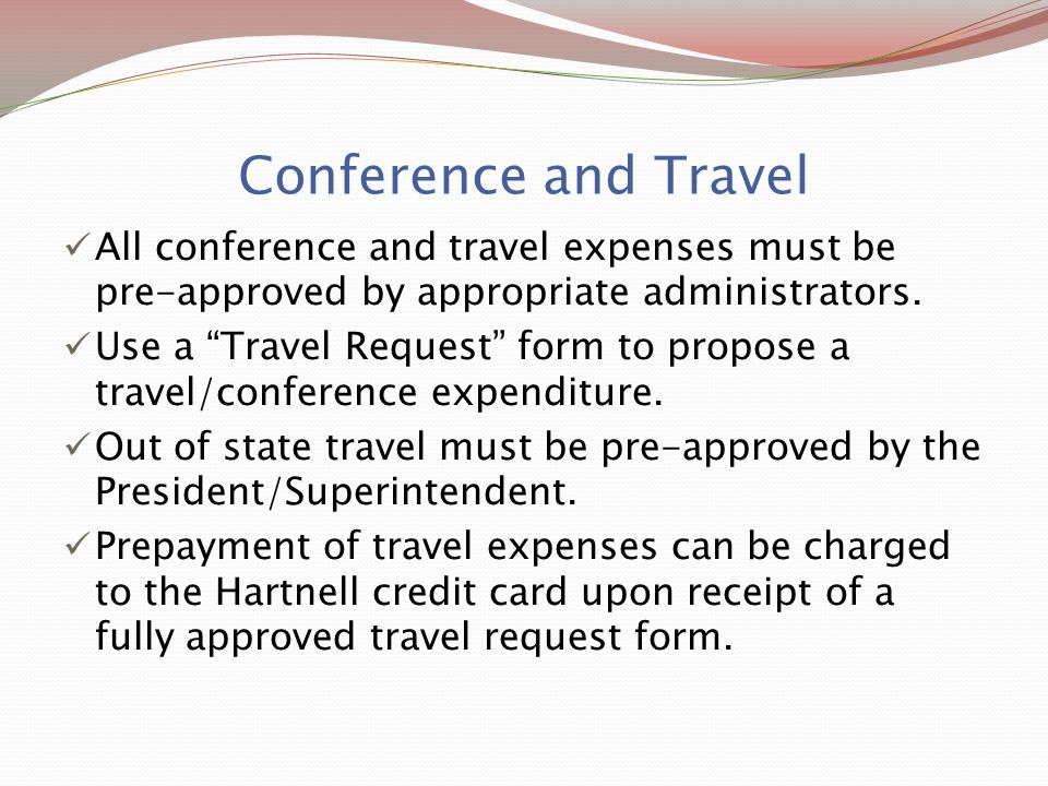 Conference and Travel All conference and travel expenses must be pre-approved by appropriate administrators.