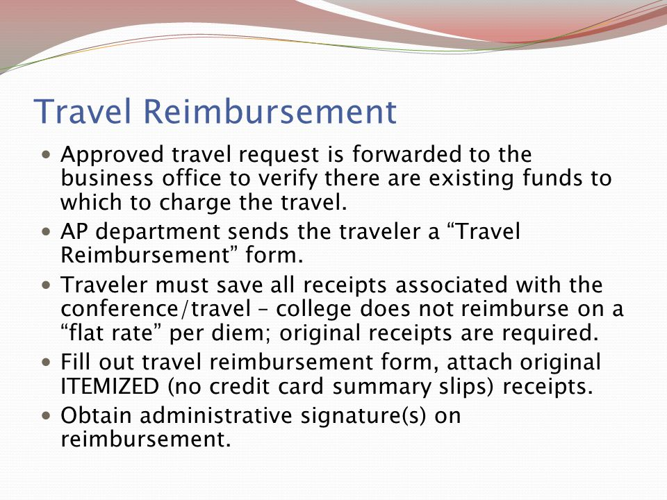 Travel Reimbursement Approved travel request is forwarded to the business office to verify there are existing funds to which to charge the travel.