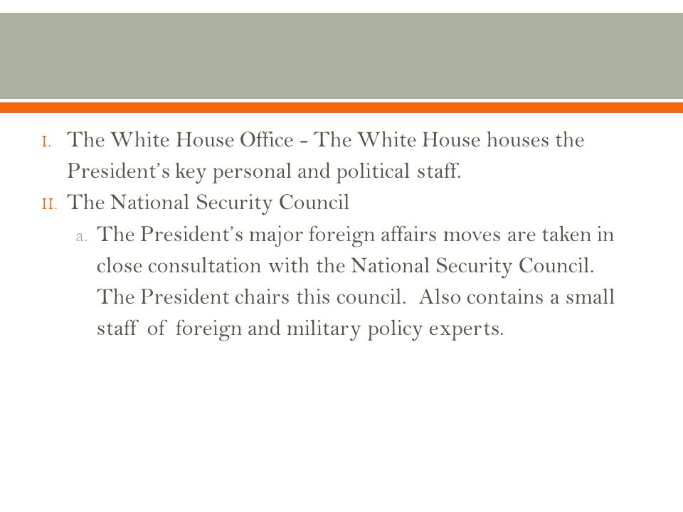 The White House Office - The White House houses the President's key personal and political staff.