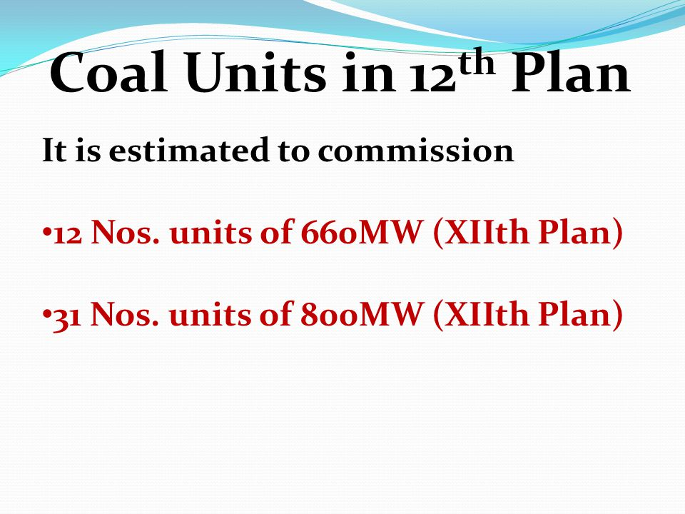 Coal Units in 12th Plan It is estimated to commission