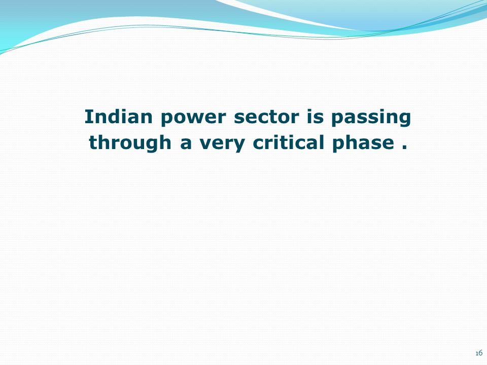 Indian power sector is passing through a very critical phase .