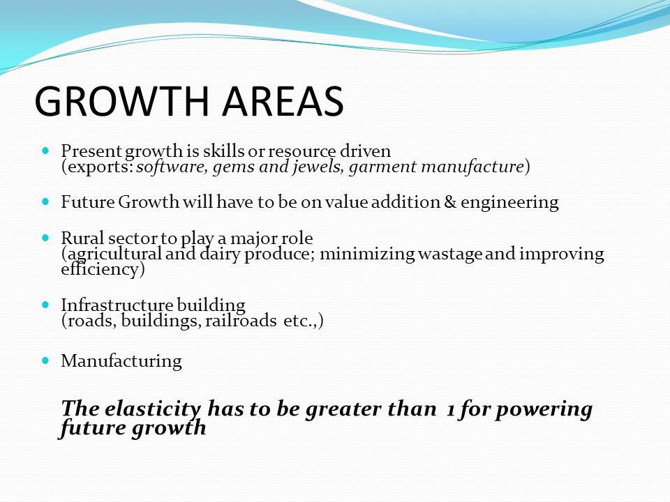 GROWTH AREAS Present growth is skills or resource driven (exports: software, gems and jewels, garment manufacture)