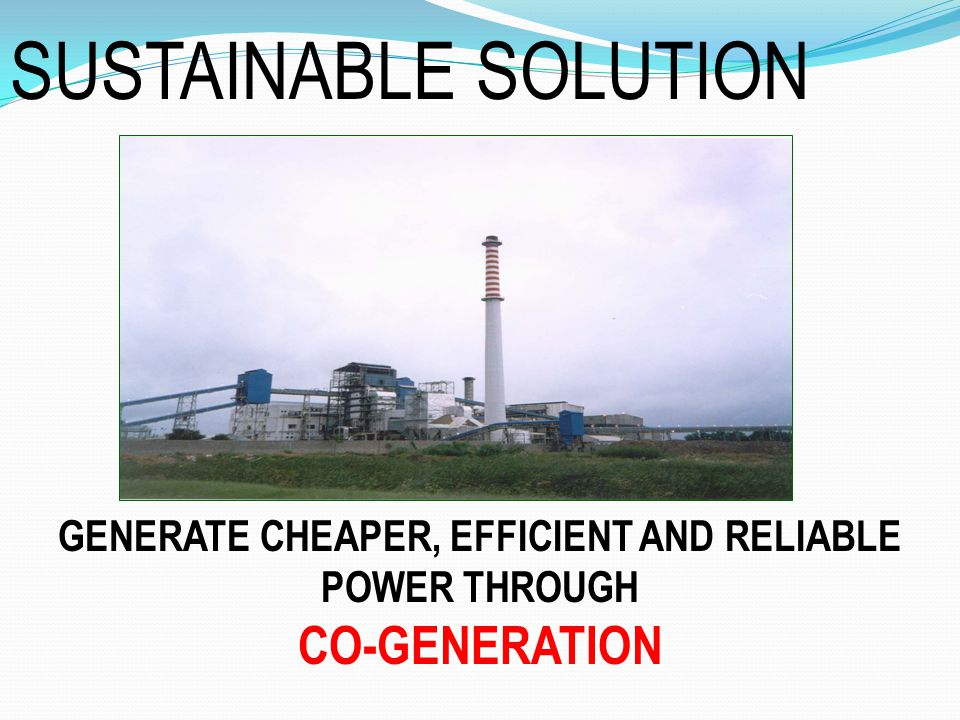 GENERATE CHEAPER, EFFICIENT AND RELIABLE POWER THROUGH