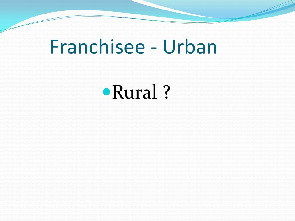 Franchisee - Urban Rural