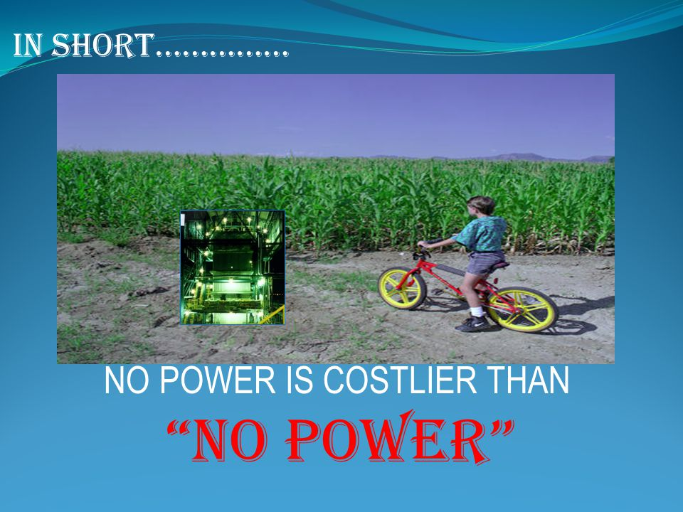 IN SHORT…………… NO POWER IS COSTLIER THAN NO POWER