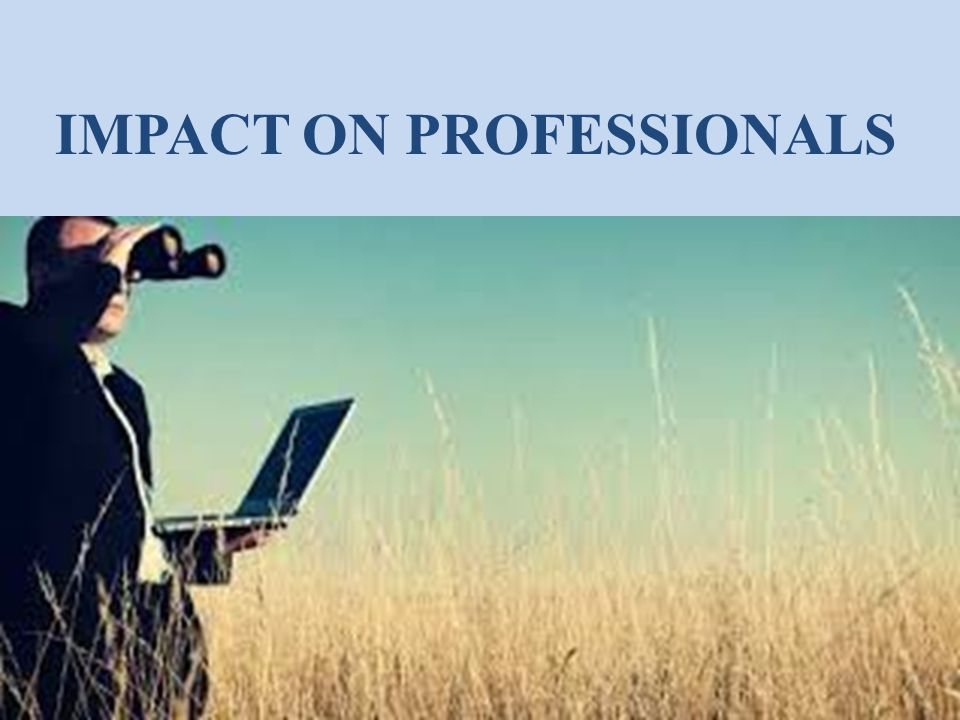 IMPACT ON PROFESSIONALS
