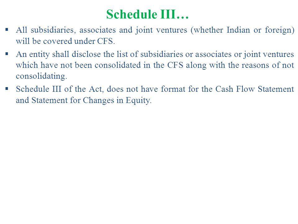 Schedule III… All subsidiaries, associates and joint ventures (whether Indian or foreign) will be covered under CFS.