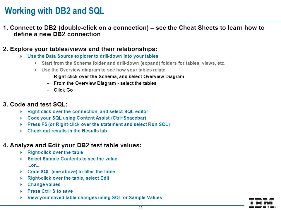 Working with DB2 and SQL 1. Connect to DB2 (double-click on a connection) – see the Cheat Sheets to learn how to define a new DB2 connection.