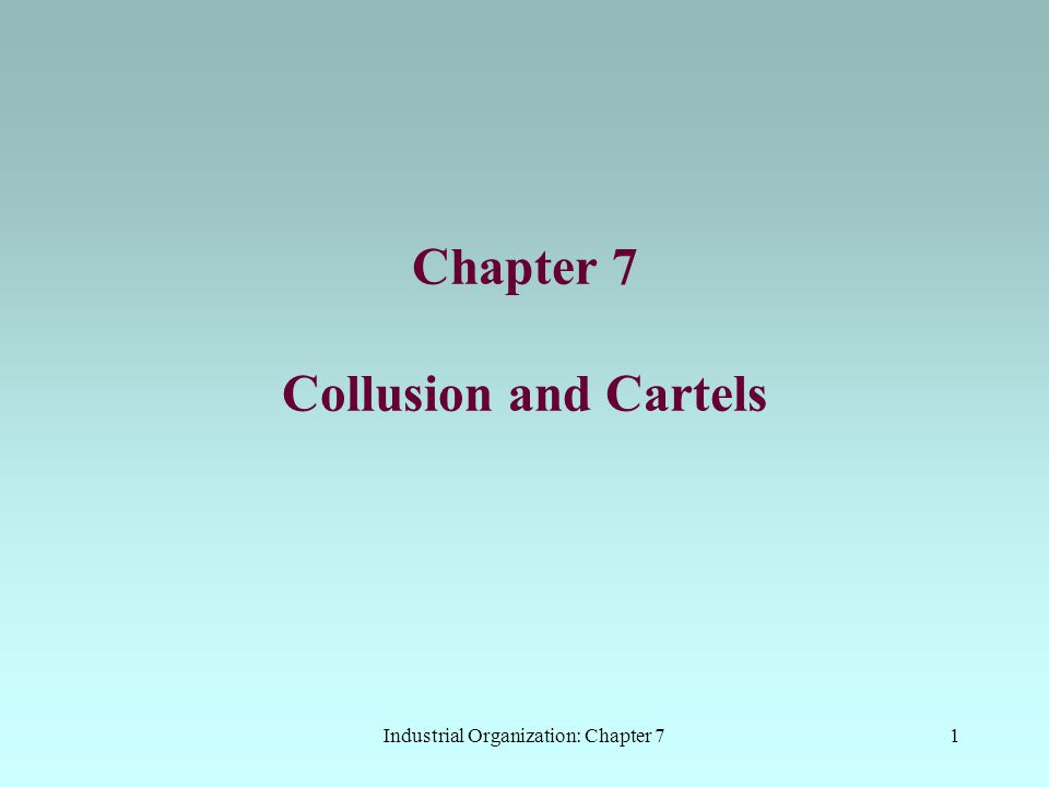 Chapter 7 Collusion and Cartels