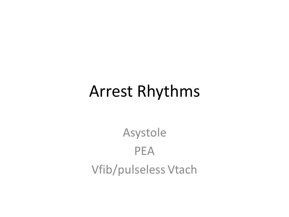 Asystole PEA Vfib/pulseless Vtach