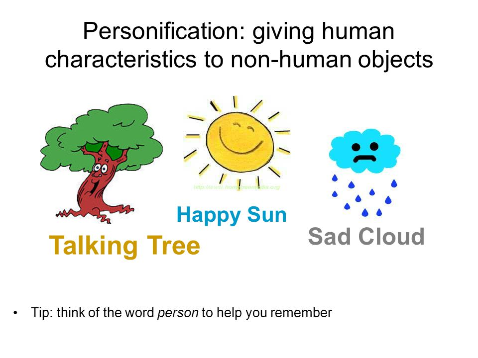 Personification: giving human characteristics to non-human objects