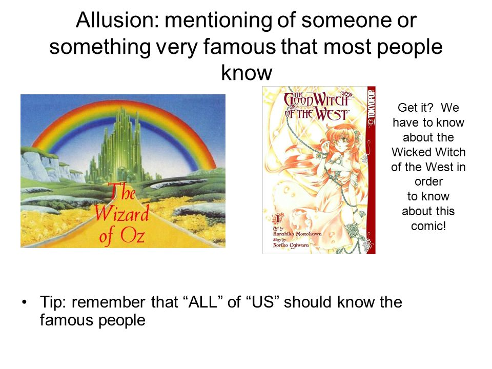 Allusion: mentioning of someone or something very famous that most people know