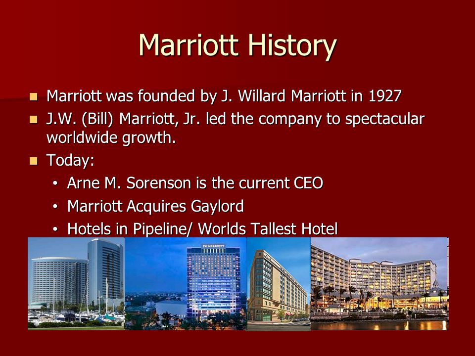 Marriott History Marriott was founded by J. Willard Marriott in 1927