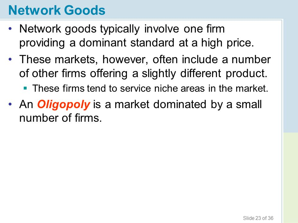 Network Goods Network goods typically involve one firm providing a dominant standard at a high price.
