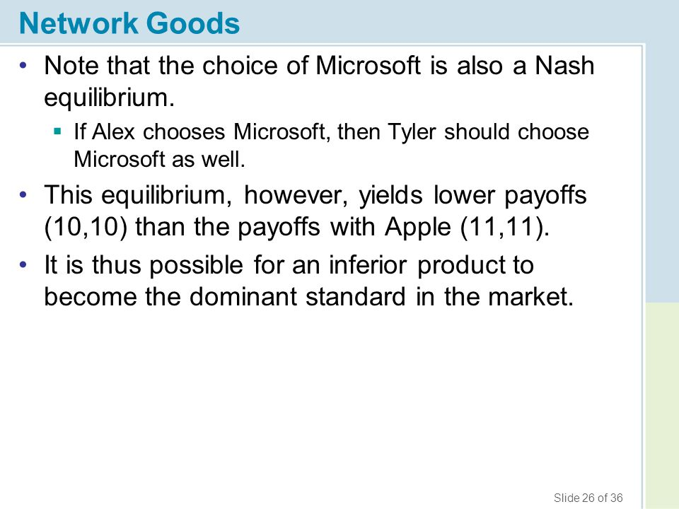 Network Goods Note that the choice of Microsoft is also a Nash equilibrium. If Alex chooses Microsoft, then Tyler should choose Microsoft as well.