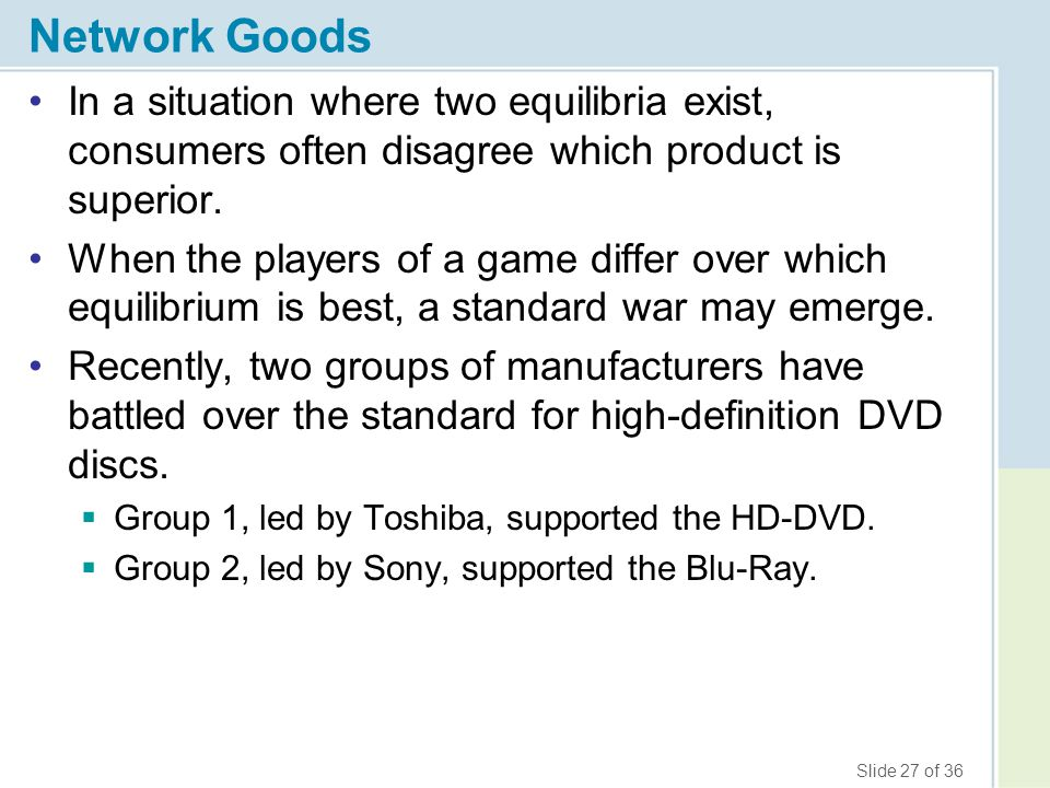Network Goods In a situation where two equilibria exist, consumers often disagree which product is superior.