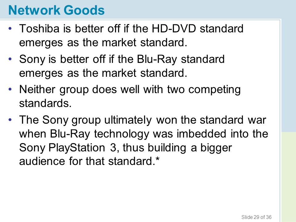 Network Goods Toshiba is better off if the HD-DVD standard emerges as the market standard.