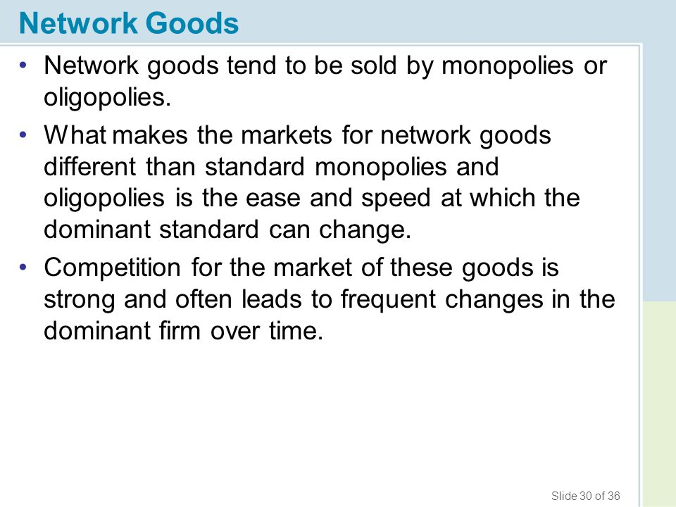 Network Goods Network goods tend to be sold by monopolies or oligopolies.