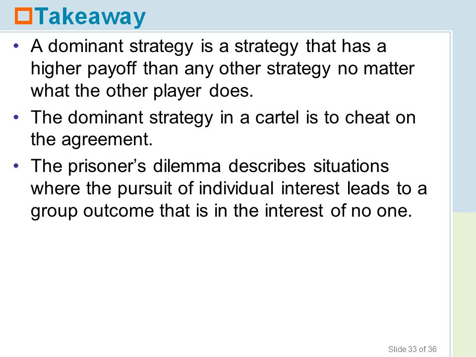 The dominant strategy in a cartel is to cheat on the agreement.