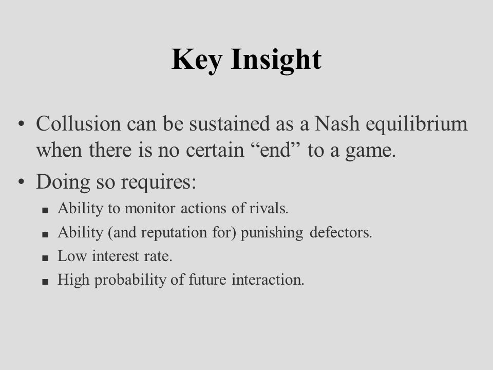 Key Insight Collusion can be sustained as a Nash equilibrium when there is no certain end to a game.