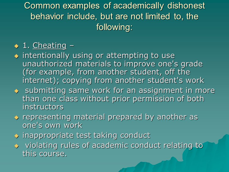 Common examples of academically dishonest behavior include, but are not limited to, the following: