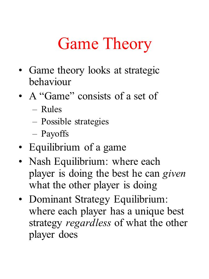 Game Theory Game theory looks at strategic behaviour