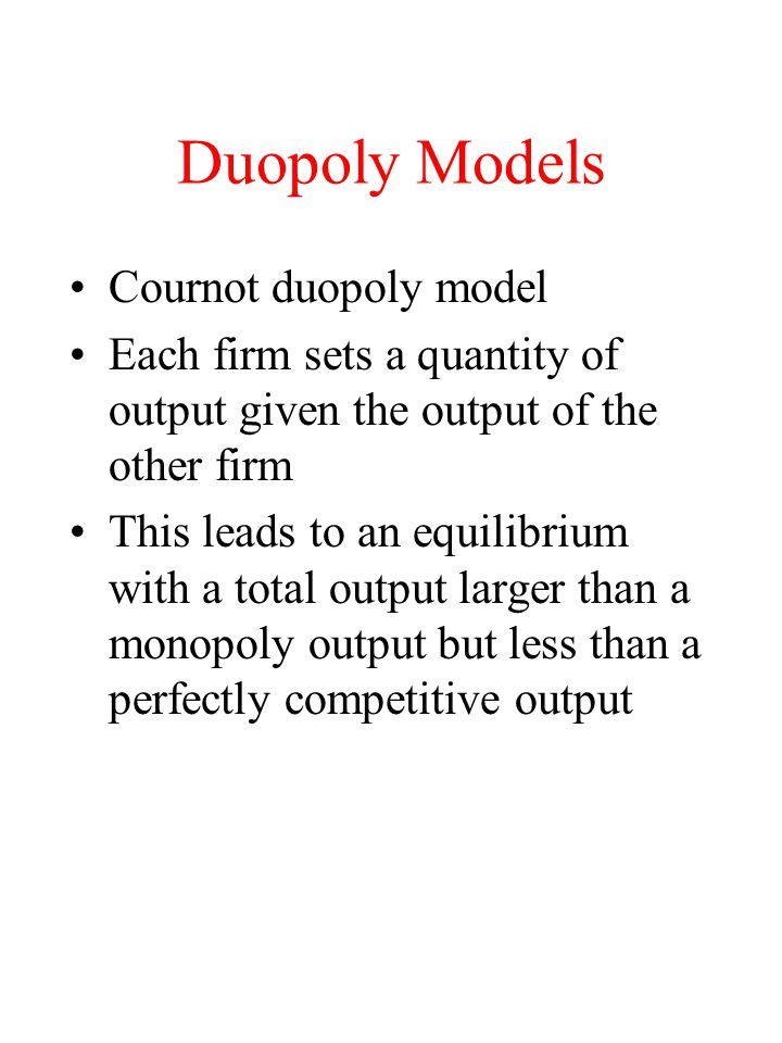 Duopoly Models Cournot duopoly model