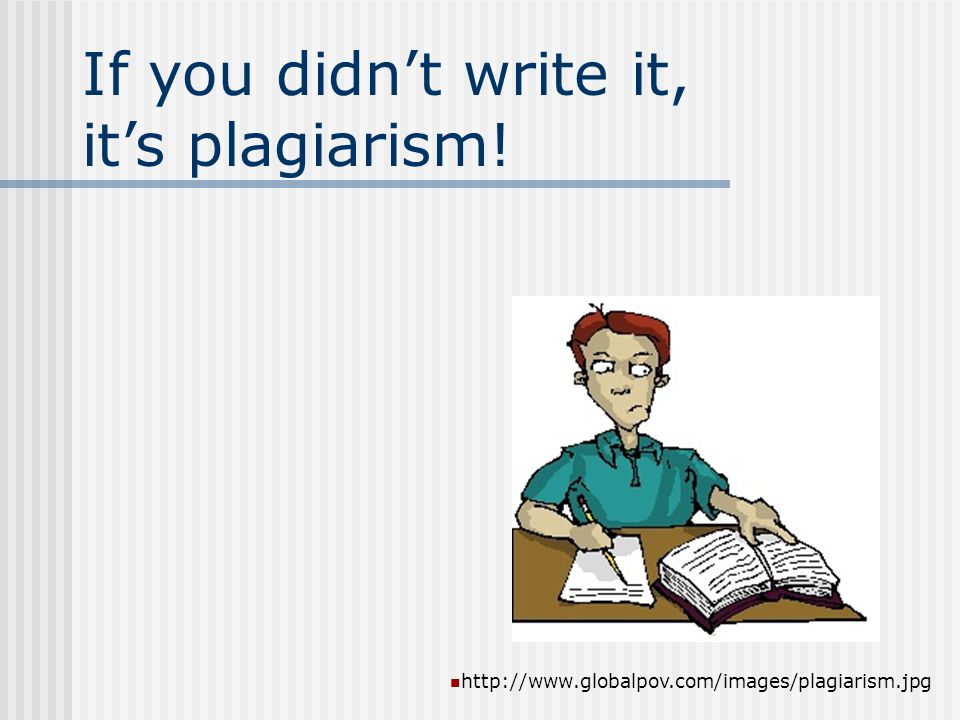 If you didn't write it, it's plagiarism!