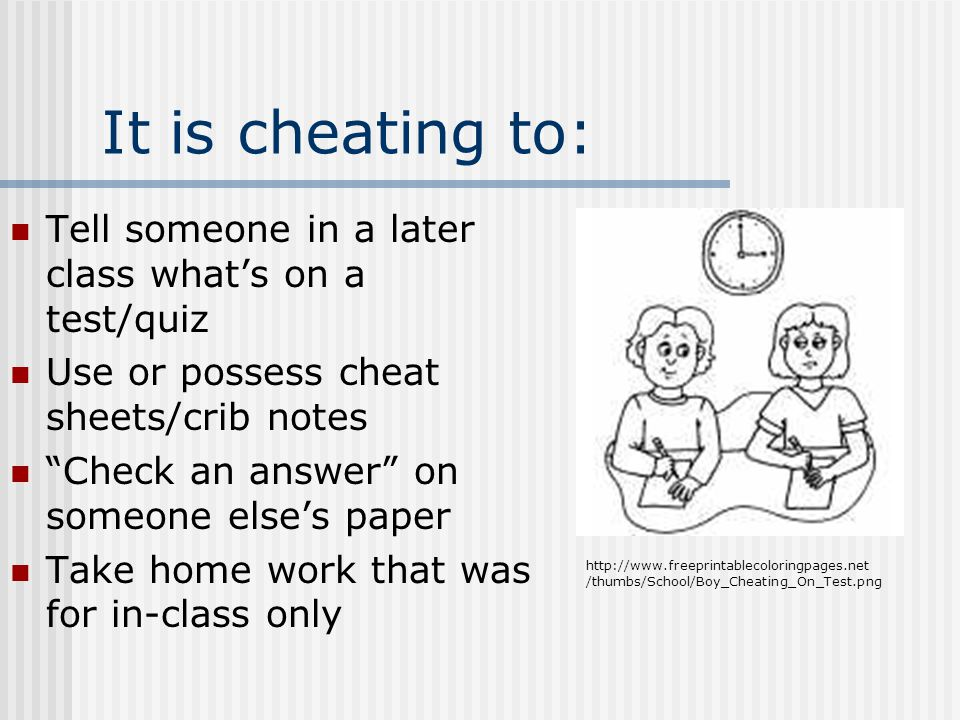 It is cheating to: Tell someone in a later class what's on a test/quiz