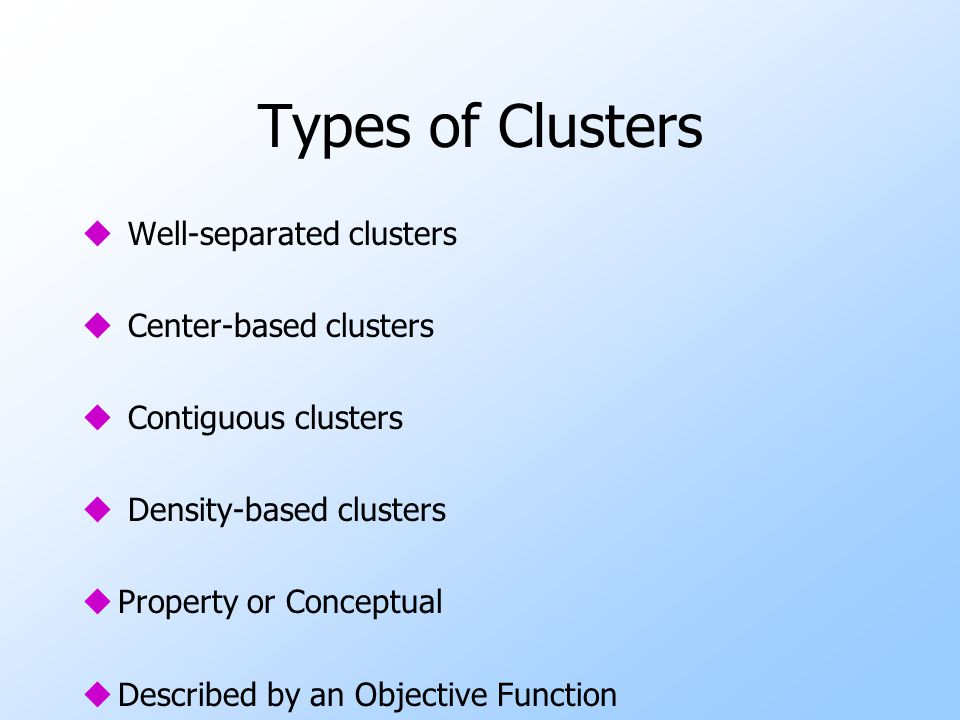 Types of Clusters Well-separated clusters Center-based clusters