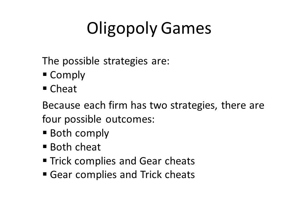 Oligopoly Games The possible strategies are: Comply Cheat