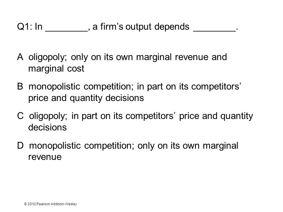 Q1: In ________, a firm's output depends ________.
