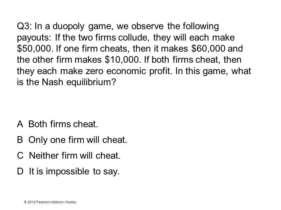 B Only one firm will cheat. C Neither firm will cheat.