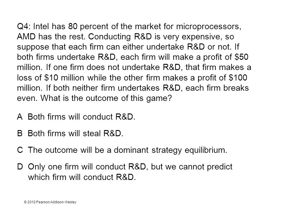 A Both firms will conduct R&D. B Both firms will steal R&D.
