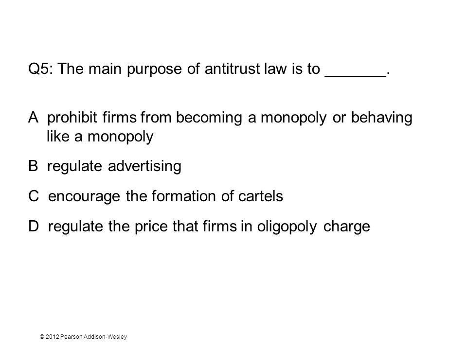 Q5: The main purpose of antitrust law is to _______.