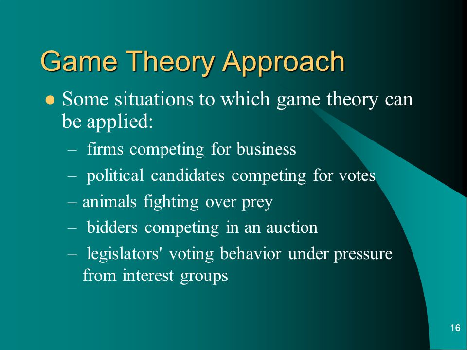 Game Theory Approach Some situations to which game theory can be applied: firms competing for business.