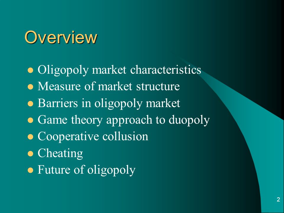 Overview Oligopoly market characteristics Measure of market structure