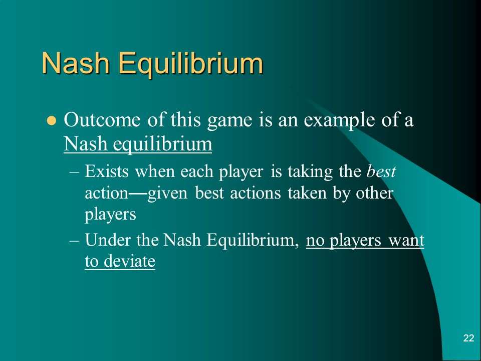Nash Equilibrium Outcome of this game is an example of a Nash equilibrium.