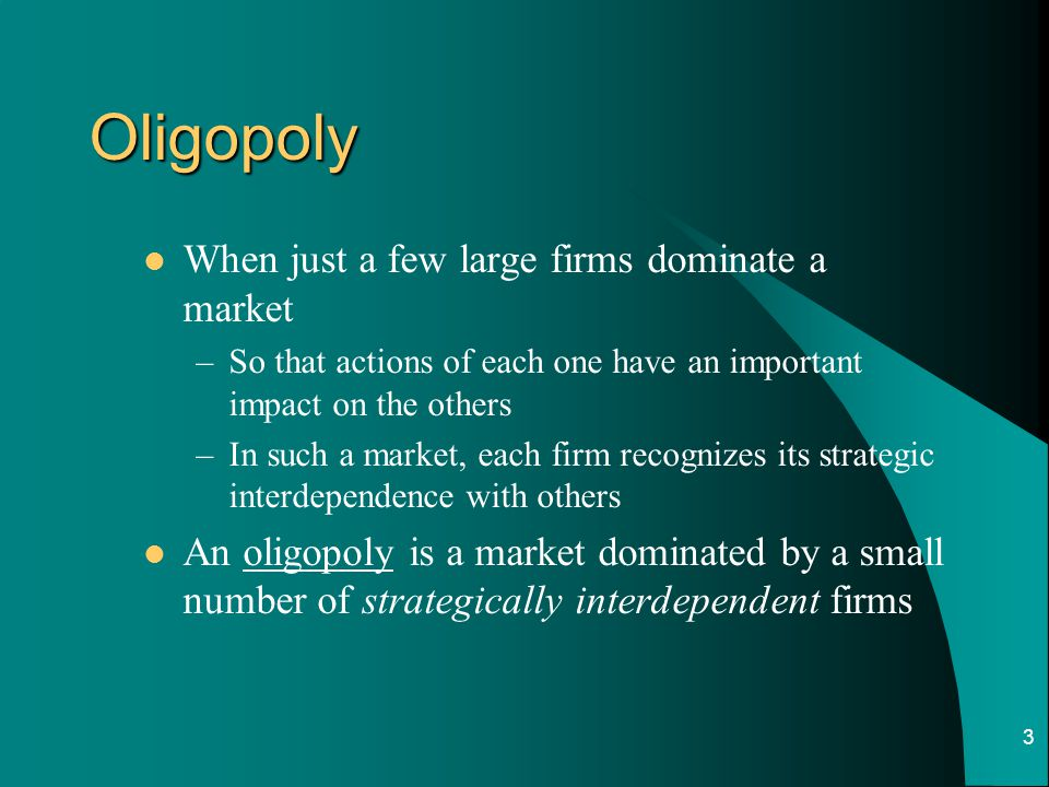 Oligopoly When just a few large firms dominate a market