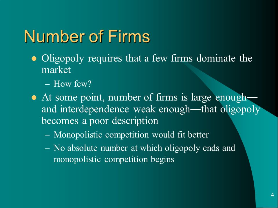 Number of Firms Oligopoly requires that a few firms dominate the market. How few