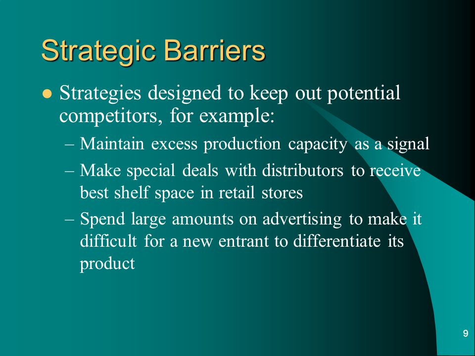 Strategic Barriers Strategies designed to keep out potential competitors, for example: Maintain excess production capacity as a signal.