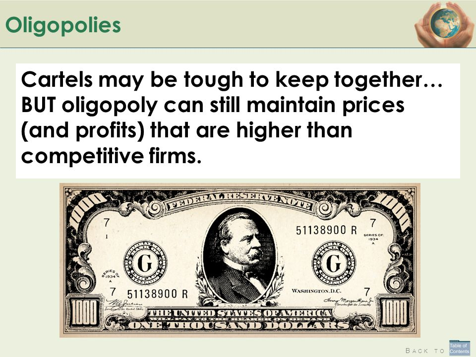 Oligopolies Cartels may be tough to keep together… BUT oligopoly can still maintain prices (and profits) that are higher than competitive firms.