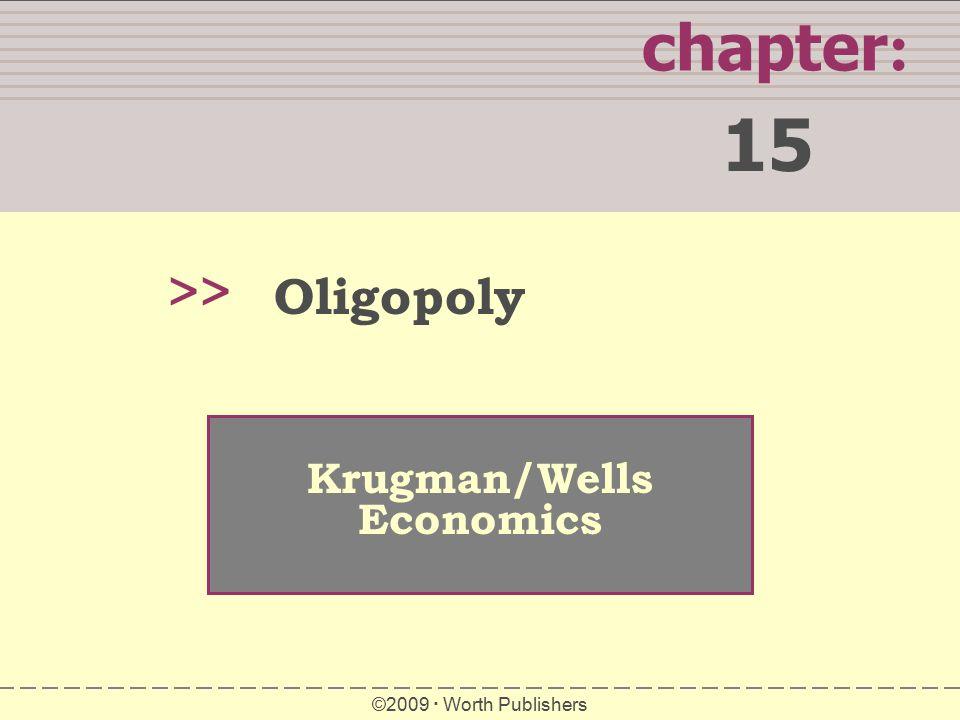 15 chapter: >> Oligopoly Krugman/Wells Economics