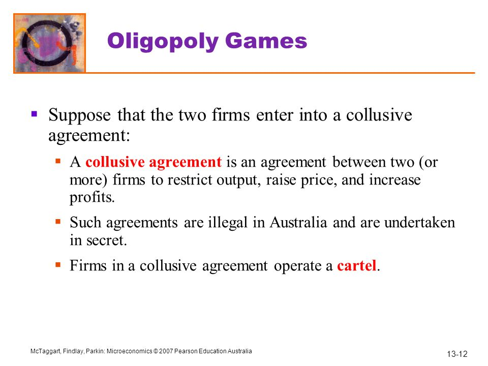 Oligopoly Games Suppose that the two firms enter into a collusive agreement: