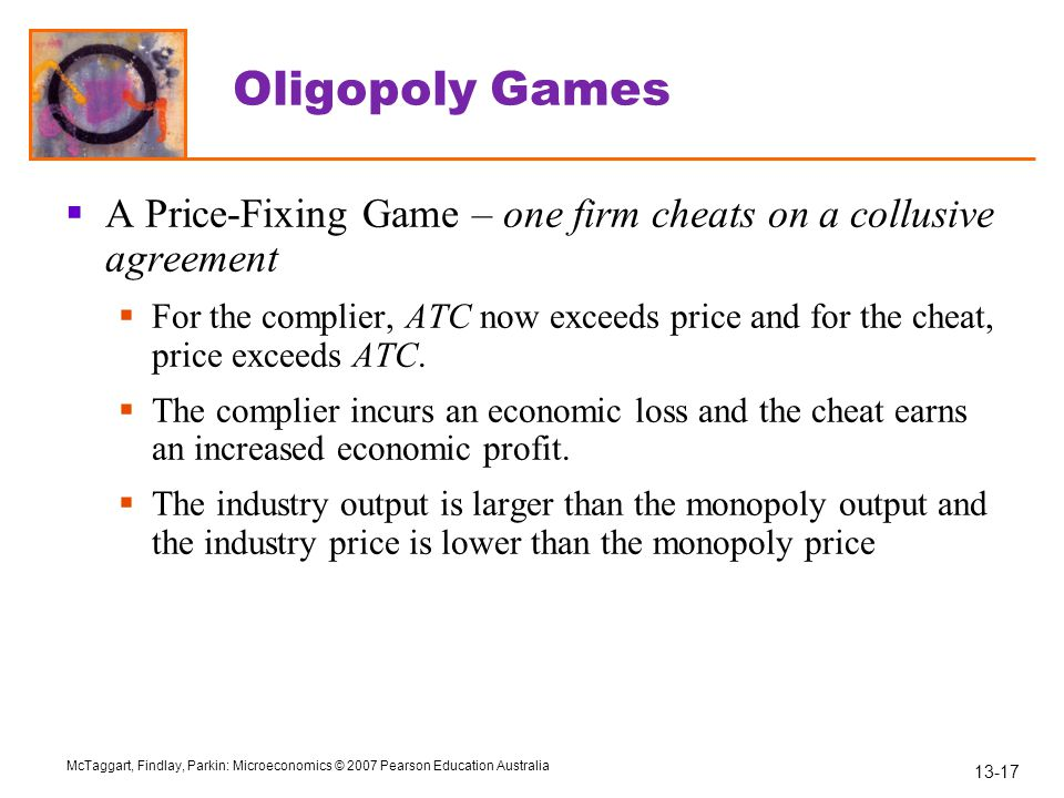 Oligopoly Games A Price-Fixing Game – one firm cheats on a collusive agreement.