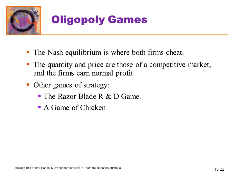 Oligopoly Games The Nash equilibrium is where both firms cheat.