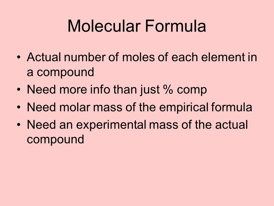 Molecular Formula Actual number of moles of each element in a compound