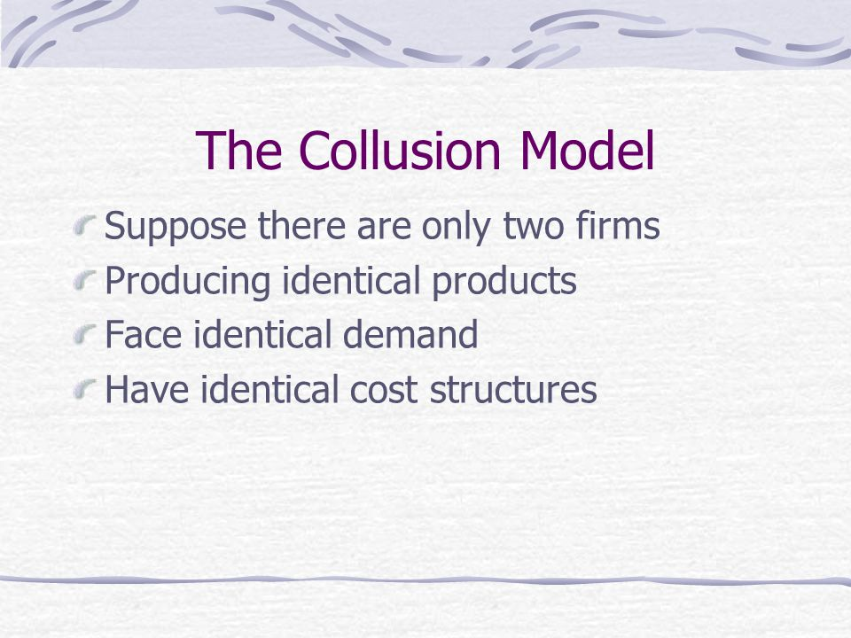The Collusion Model Suppose there are only two firms